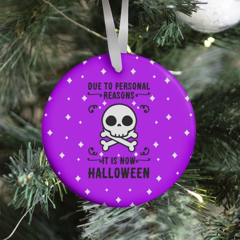 Due To Personal Reasons It Is Now Halloween Skull (Black Text) Ornament
