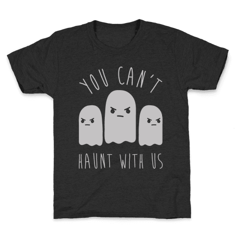 You Can't Haunt With Us Kids T-Shirt