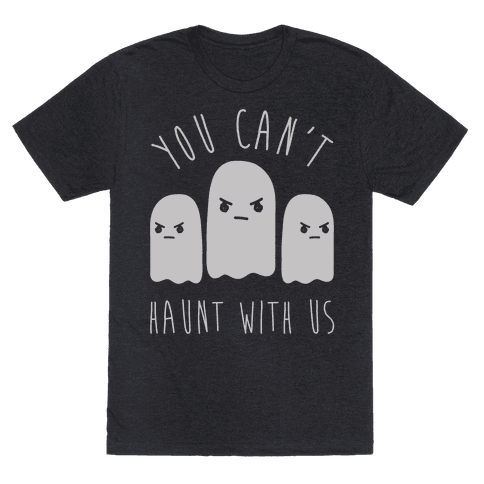 You Can't Haunt With Us