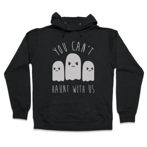 You Can't Haunt With Us Hooded Sweatshirt
