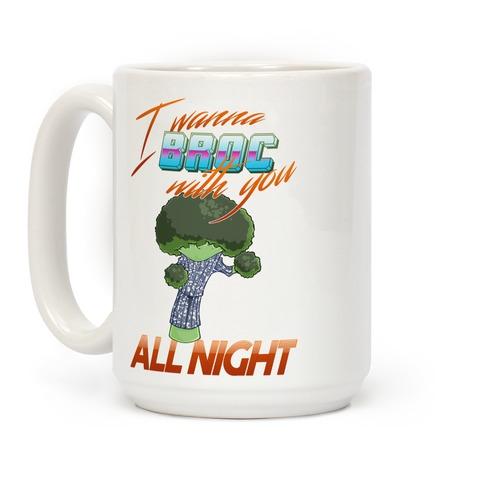 I Wanna Broc With You All Night Coffee Mug