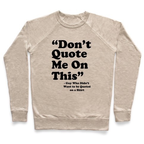 """""""Don't Quote Me On This"""" Pullover"""