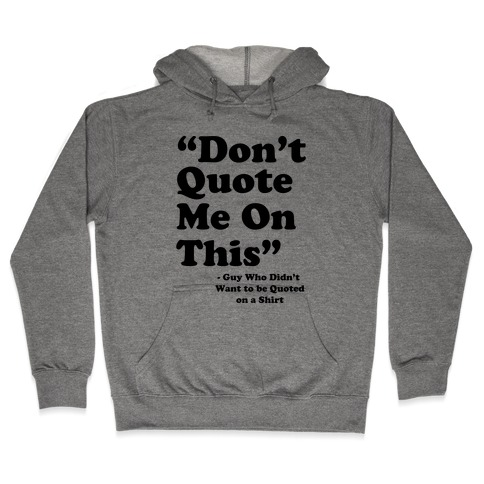 """""""Don't Quote Me On This"""" Hooded Sweatshirt"""