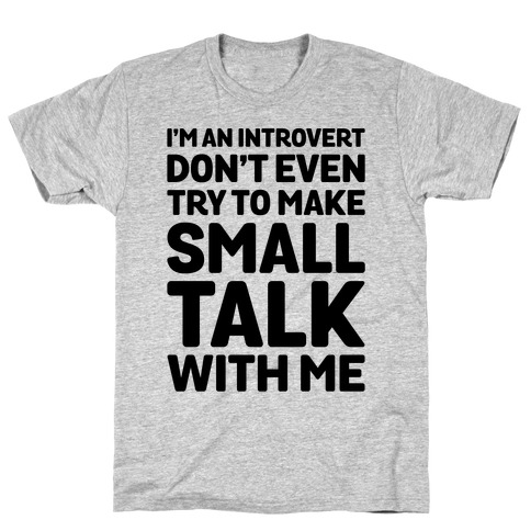 I'm An Introvert Don't Even Try To Make Small Talk With Me T-Shirt