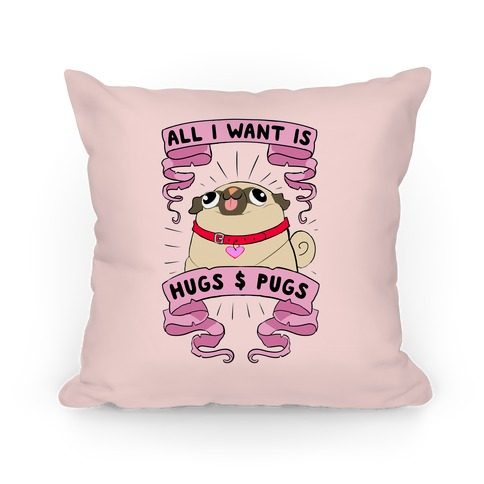 All I Want Is Hugs And Pugs Pillow