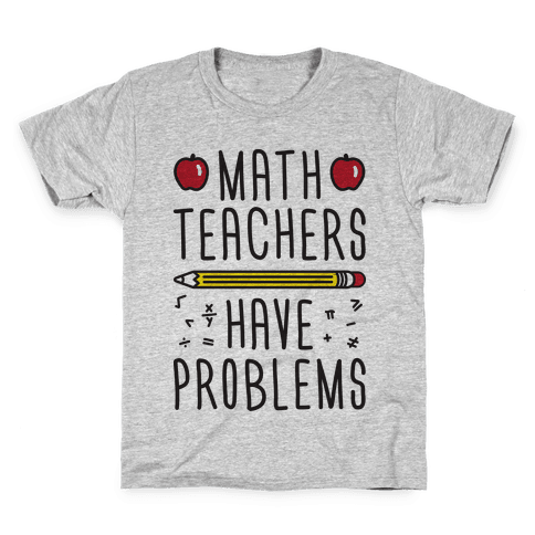 Math Teachers Have Problems Kids T-Shirt