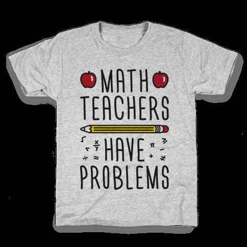 Math Teachers Have Problems Kids T-Shirt