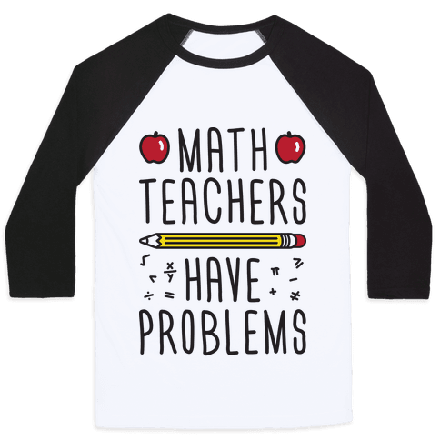 Math Teachers Have Problems Baseball Tee