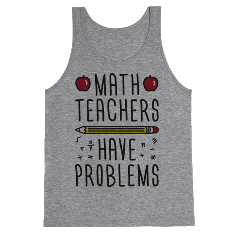 Math Teachers Have Problems Tank Top