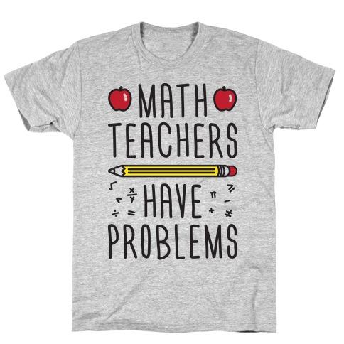 Math Teachers Have Problems T-Shirt