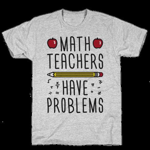 Math Teachers Have Problems Mens T-Shirt