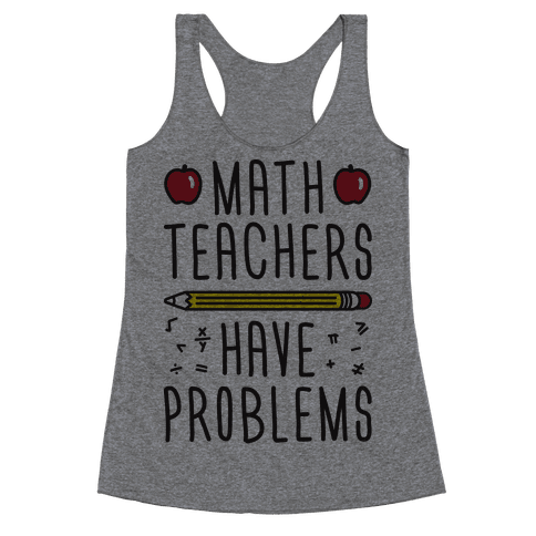 Math Teachers Have Problems Racerback Tank Top