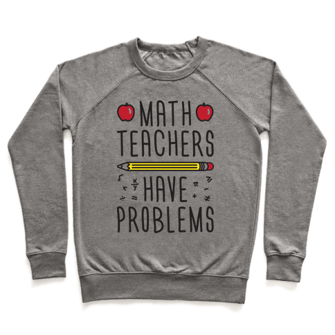 Math Teachers Have Problems Pullover