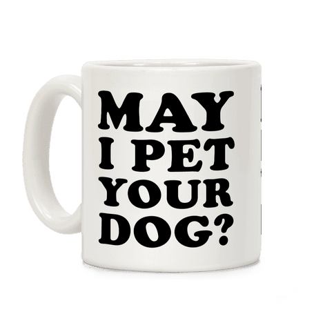 May I Pet Your Dog Coffee Mug