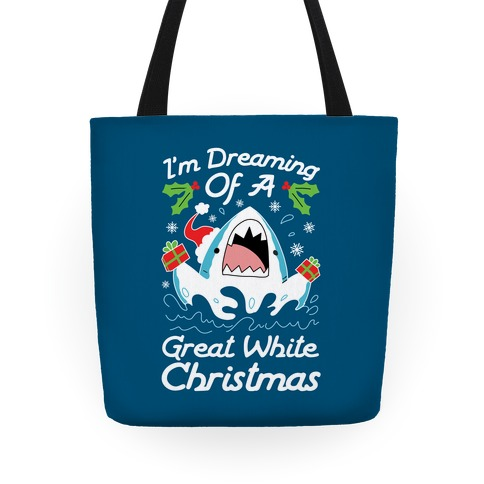 I'm Dreaming Of A Great White Christmas Tote