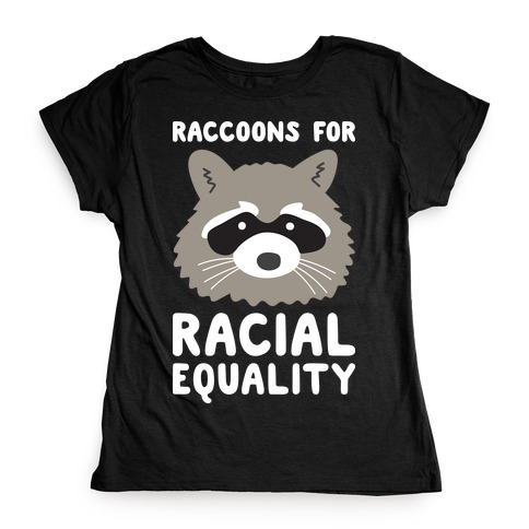 Raccoons For Racial Equality Womens T-Shirt