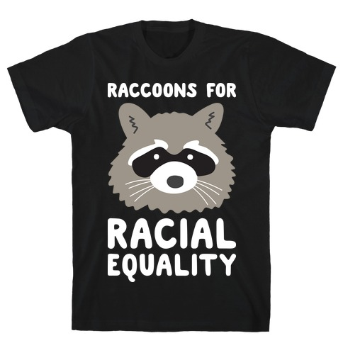 Raccoons For Racial Equality T-Shirt