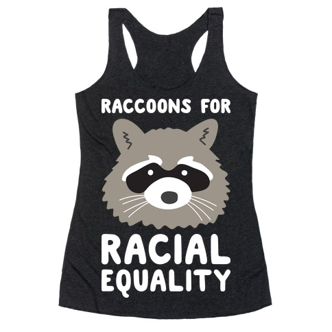 Raccoons For Racial Equality Racerback Tank Top