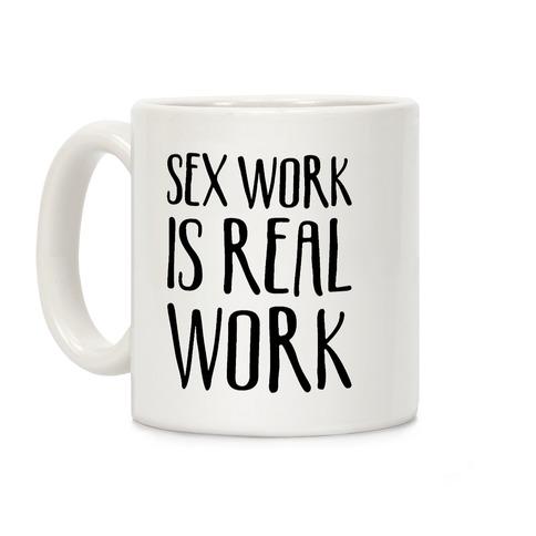 Sex Work Is Real Work Coffee Mug
