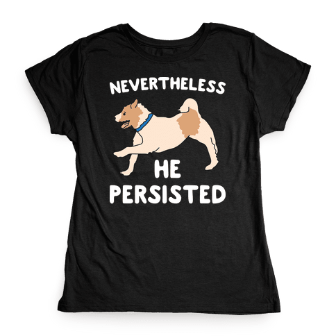 Nevertheless He Persisted  Womens T-Shirt
