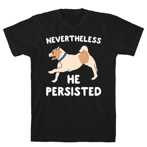 Nevertheless He Persisted  Mens T-Shirt