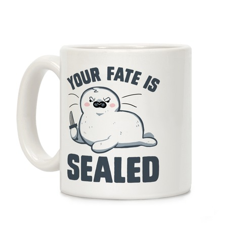 Your Fate Is Sealed Coffee Mug