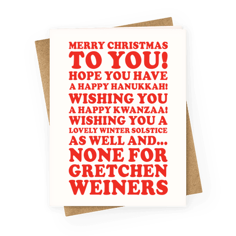 Merry Christmas None For Gretchen Weiners Greeting Card