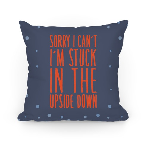 Sorry I Can't I'm Stuck In The Upside Down Parody Pillow