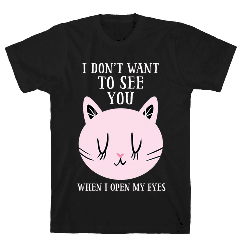 I Don't Want To See You Mens T-Shirt