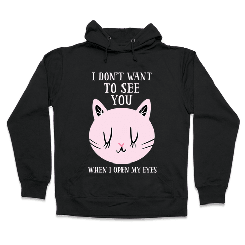 I Don't Want To See You Hooded Sweatshirt