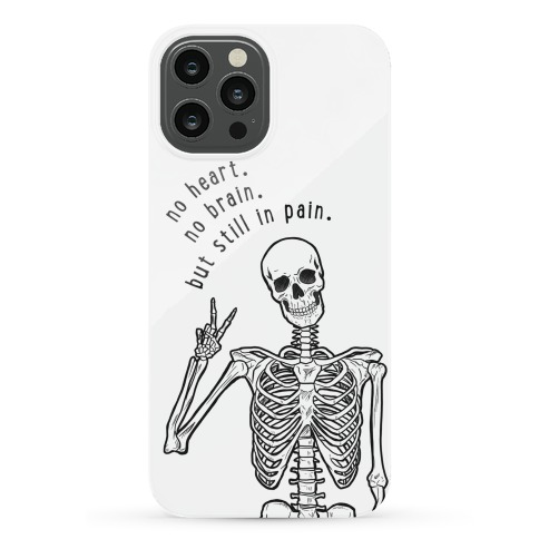 No Heart, No Brain, But Still in Pain  Phone Case