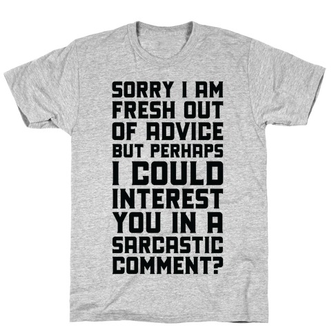 Sorry I am Fresh Out of Advice Sarcastic T-Shirt