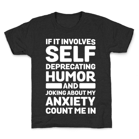 If It Involves Self-Deprecating Humor And Joking About My Anxiety Count Me In Kids T-Shirt
