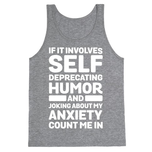 If It Involves Self-Deprecating Humor And Joking About My Anxiety Count Me In Tank Top