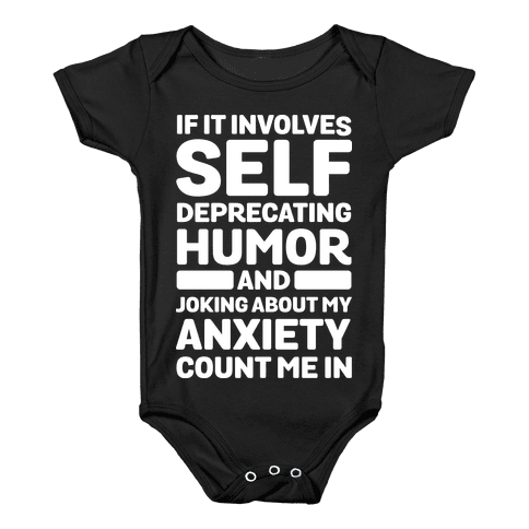 If It Involves Self-Deprecating Humor And Joking About My Anxiety Count Me In Baby Onesy