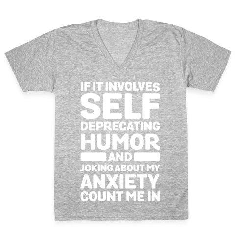 If It Involves Self-Deprecating Humor And Joking About My Anxiety Count Me In V-Neck Tee Shirt