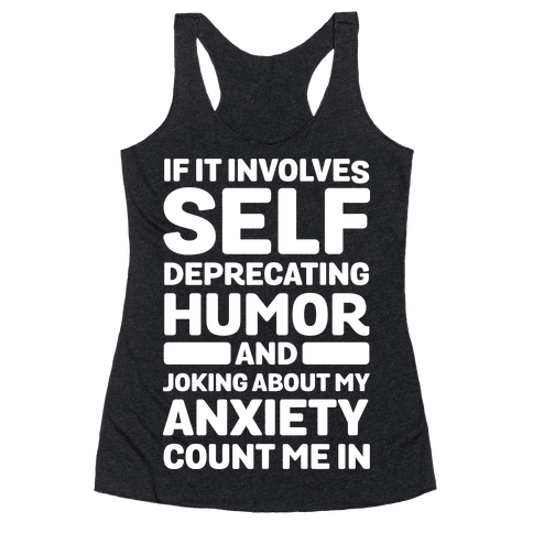 If It Involves Self-Deprecating Humor And Joking About My Anxiety Count Me In Racerback Tank Top