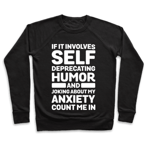 If It Involves Self-Deprecating Humor And Joking About My Anxiety Count Me In Pullover