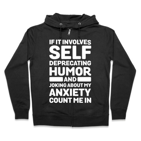 If It Involves Self-Deprecating Humor And Joking About My Anxiety Count Me In Zip Hoodie