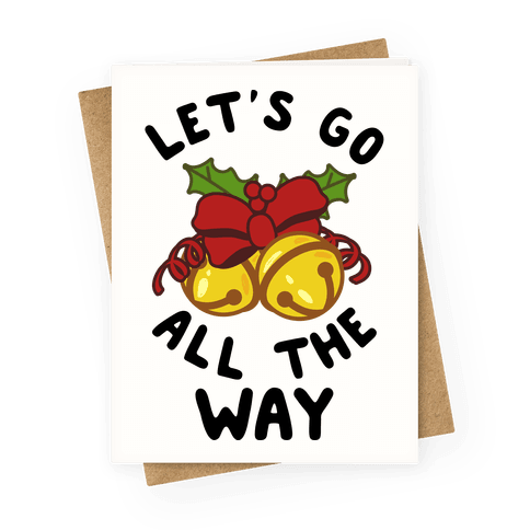 Let's Go All the Way Greeting Card