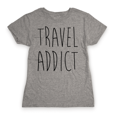 Travel Addict Womens T-Shirt