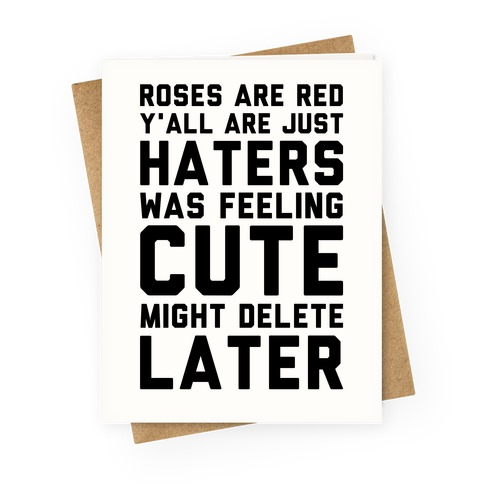 Roses are Red Y'all are Just Haters Was Feeling Cute Might Delete Later Greeting Card