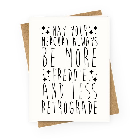 May Your Mercury Always Be More Freddie and Less Retrograde Greeting Card