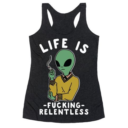 Life is F***ing Relentless Smoking Alien Racerback Tank Top