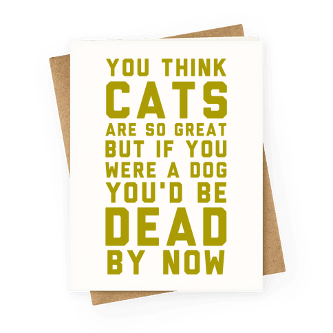You Think Cats are So Great Greeting Card