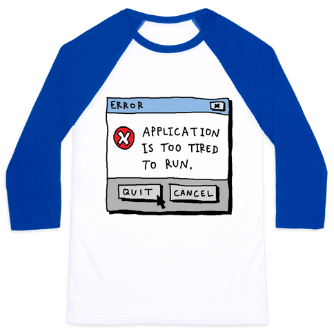 Error Application Is Too Tired To Run Baseball Tee