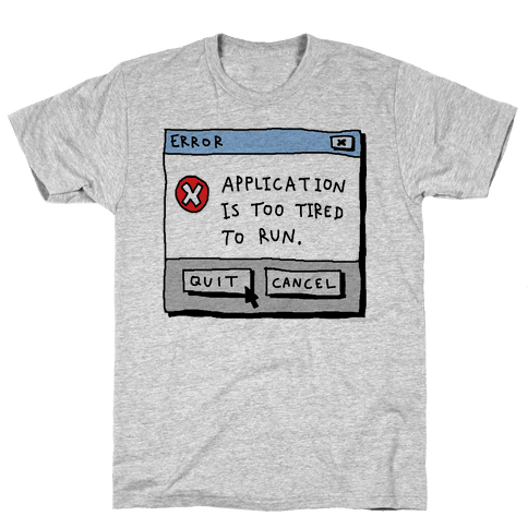 Error Application Is Too Tired To Run Mens T-Shirt