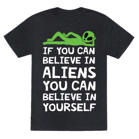 If You Can Believe In Aliens You Can Believe In Yourself Mens T-Shirt