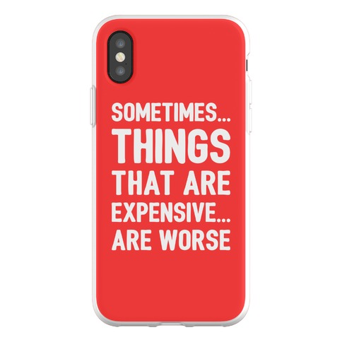 Sometimes Things That Are Expensive Are Worse Phone Flexi-Case