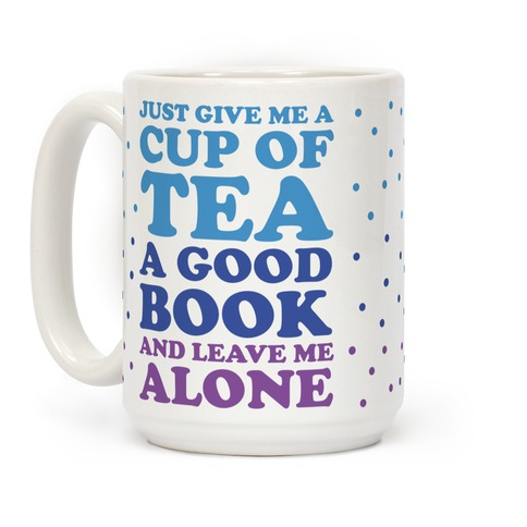 Just Give Me A Cup Of Tea A Good Book And Leave Me Alone Coffee Mug